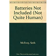 Batteries Not Included (Not Quite Human) by Seth McEvoy (1985-10-01)