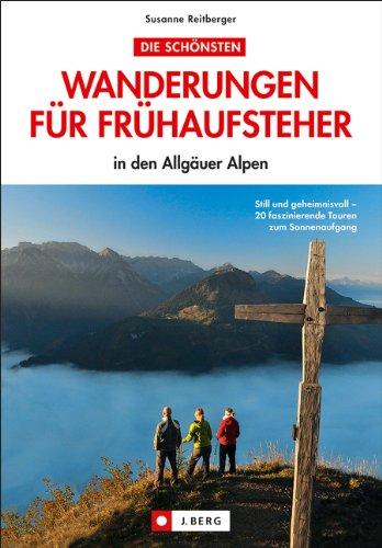 Die schönsten Wanderungen für Frühaufsteher in den Allgäuer Alpen: Wandern im Allgäu und den Allgäuer Alpen und den Sonnenaufgang am Gipfel erleben. Die schönsten Wanderungen im Allgäu mit Wanderkarte