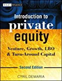 Introduction to Private Equity, 2ed: Venture, Growth, LBO & Turn-Around Capital