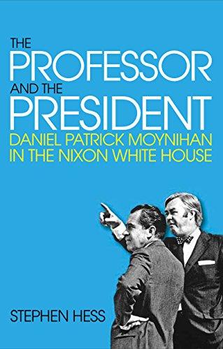 The Professor and the President: Daniel Patrick Moynihan in the Nixon White House (English Edition)
