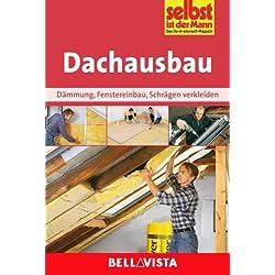 DACHAUSBAU: Dämmung . Fenstereinbau . Schrägen verkleiden (Edition Selbst ist der Mann) [Illustrierte Linzenzausgabe] - 2012