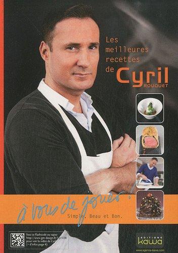 Les meilleures recettes de Cyril Rouquet - A vous de jouer - Simple, beau et bon PDF Books