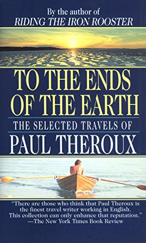 To the Ends of the Earth: The Selected Travels of Paul Theroux (English Edition) por Paul Theroux