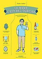 Fabriquez votre bière     Percez tous les secrets de la boisson maltée     Accompagnez de la meilleure manière vos repas