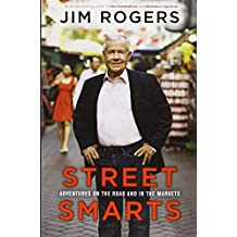 Street Smarts: Adventures on the Road and in the Markets by Jim Rogers (2013-02-05)