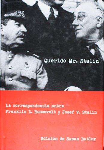 Querido Mr.Stalin/ My Dear Mr. Stalin: La correspondencia entre Franklin D. Roosevelt y Josef V. Stalin/ The Correspondence Between Franklin D. Roosevelt and Josef V. Stalin (Historia Contemporanea)