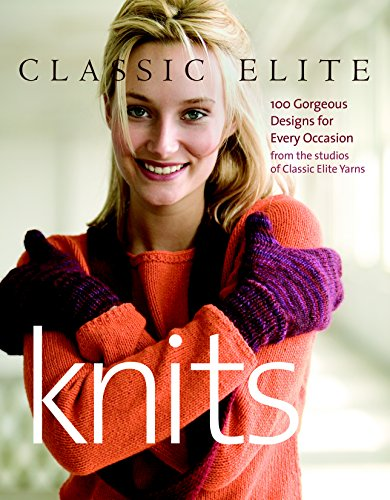 Classic Elite Knits: 100 Gorgeous Designs for Every Occasion: 100 Gorgeous Designs for Every Occasion from the Studios of Classic Elite Yarns -