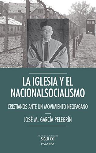 La Iglesia y el nacionalsocialismo : cristianos ante un movimiento neopagano