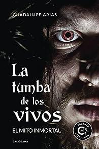 La tumba de los vivos: El Mito Inmortal par Guadalupe Arias