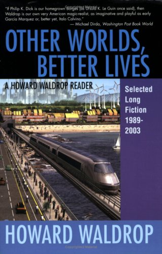 Other Worlds, Better Lives: Selected Long Fiction, 1989-2003 por Howard Waldrop