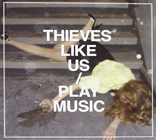 Play Music by Thieves Like Us (2008-11-18)