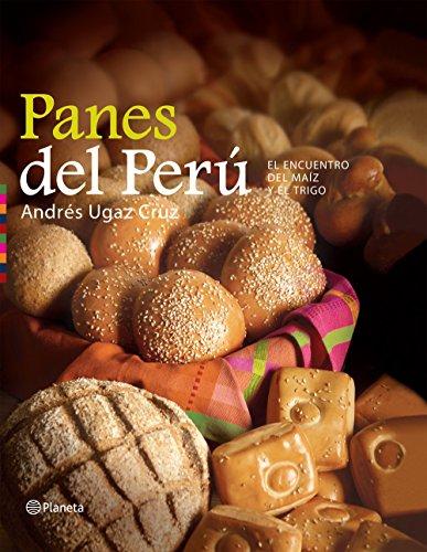 Panes del Peru: El encuentro del maiz y el trigo por La Universidad San Martín de Porres