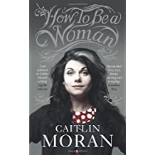 By Caitlin Moran - How To Be a Woman
