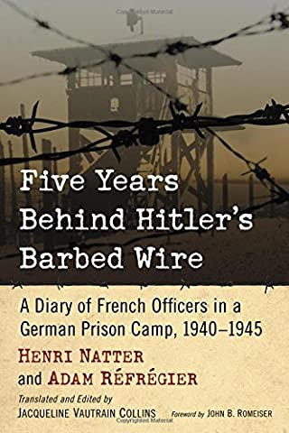 Five Years Behind Hitler's Barbed Wire: A Diary of French Officers in a German Prison Camp, 1940-1945 by Henri Natter (2015-10-09)