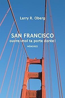 Descargar Con Utorrent San Francisco, Ouvre-Moi Ta Porte Dorée !: Mémoires Libro Patria PDF