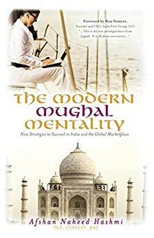 The Modern Mughal Mentality: New Strategies to Succeed in India and the Global Marketplace by [Hashmi, Afshan Naheed]