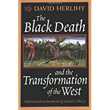 The Black Death and the Transformation of the West (European History)