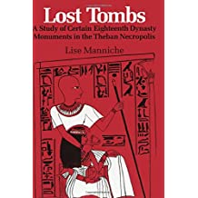 Lost Tombs: A Study of Certain Eighteenth Dynasty Monuments in the Theban Necropolis