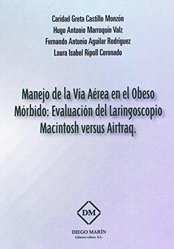 MANEJO DE LA VIA AEREA EN EL OBESO MORBIDO: EVALUACION DEL LARINGOSCOPIO MACINTOSH VERSUS AIRTRAQ por CARIDAD GRETA CASTILLO MONZON