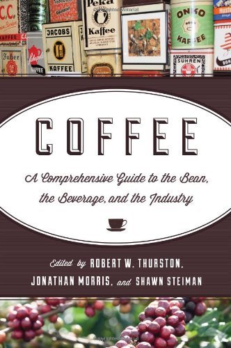 Coffee: A Comprehensive Guide to the Bean, the Beverage, and the Industry (2013-10-10)