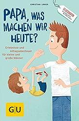 """""""Papa, was machen wir heute?"""": Erlebnisse und Alltags-Abenteuer für kleine und große Männer (GU Reader Partnerschaft & Familie)"""