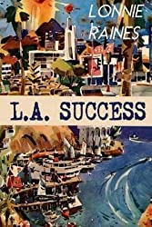 [(L.A. Success)] [By (author) Lonnie Raines ] published on (April, 2015)