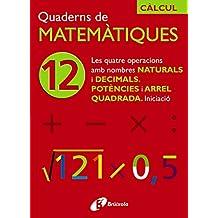 12 Les quatre operacions amb nombres naturals i decimals Potències i arrel quadrada (Català - Material Complementari - Quaderns De Matemàtiques)