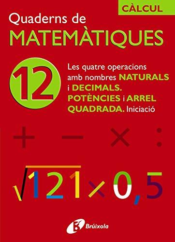 12 Les quatre operacions amb nombres naturals i decimals Potències i arrel quadrada (Català - Material Complementari - Quaderns De Matemàtiques) - 9788483044759
