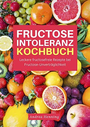 Fructose Intoleranz Kochbuch Leckere Fructosefreie Rezepte Bei