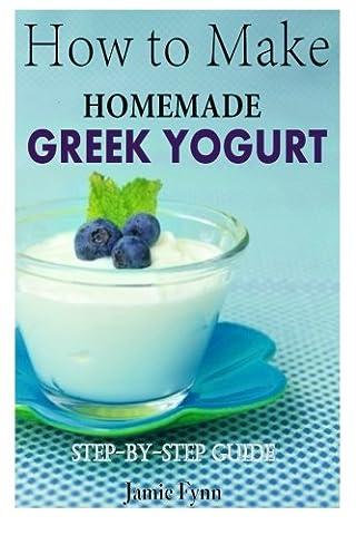 How to Make Homemade Greek Yogurt: Step-By-Step Guide