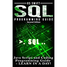 Programming: SQL: Programming Guide: Javascript and Coding: LEARN IN A DAY! (SQL, Wed Design, Java, Computer Programming, HTML, SQL, CSS) (English Edition)