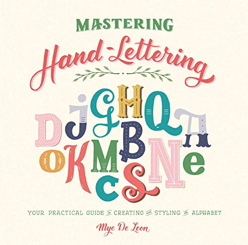 Mastering Hand-Lettering: Your Practical Guide to Creating and Styling the Alphabet di De Leon Mye