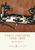 Early Firearms: 1300-1800 (Shire Library)