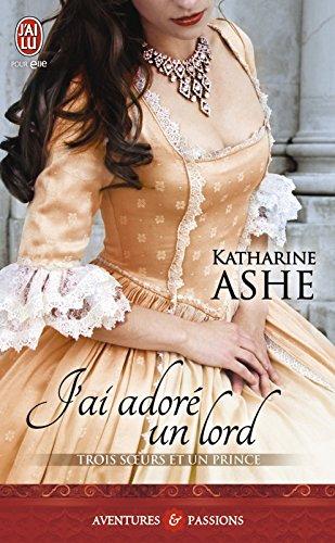 Trois sœurs et un prince (Tome 2) - J'ai adoré un lord par Katharine Ashe