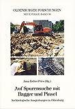 Auf Spurensuche mit Bagger und Pinsel: Archäologische Ausgrabungen in Oldenburg (Oldenburger Forschungen) -
