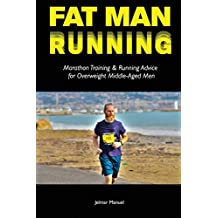 Fat Man Running: Marathon Training & Running Advice for Overweight Middle-Aged Men