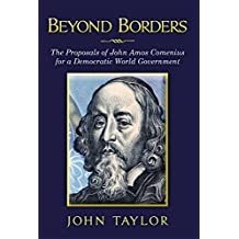 Beyond Borders: The Proposals of John Amos Comenius for a Democratic World Government (Cosmopolis Earth Book 1) (English Edition)