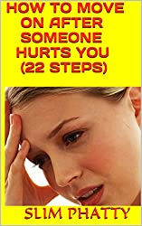 HOW TO MOVE ON AFTER SOMEONE HURTS YOU (22 STEPS) (English Edition)