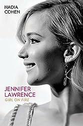 Jennifer Lawrence: Girl on Fire by Nadia Cohen (2016-03-03)