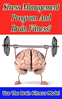 Stress Management Program and Brain Fitness?: Use the Brain Fitness Model (English Edition) di [Hilll, Nikki ]