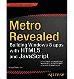 [(Windows 8 Apps Revealed Using HTML5 and JavaScript)] [ By (author) Adam Freeman ] [December, 2012]