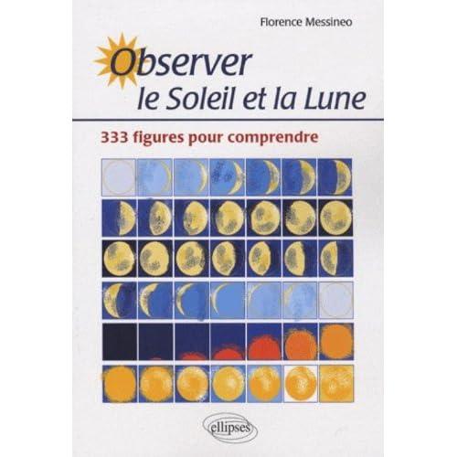 Observer le Soleil et la Lune : 333 figures pour comprendre
