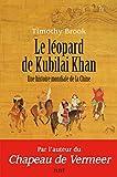 Le Léopard de Kubilai Khan: Une histoire mondiale de la Chine