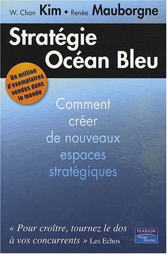 Stratégie Océan Bleu : Comment créer de nouveaux espaces stratégiques par W. Chan Kim