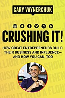 Crushing It!: How Great Entrepreneurs Build Their Business and Influence—and How You Can, Too (English Edition) par [Vaynerchuk, Gary]