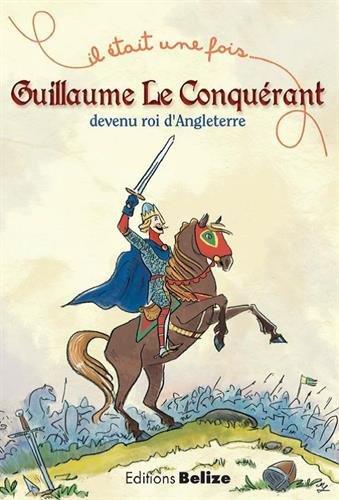 Guillaume le Conqurant, devenu roi d'Angleterre