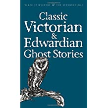 Classic Victorian and Edwardian Ghost Stories (Wordsworth Mystery & Supernatural)