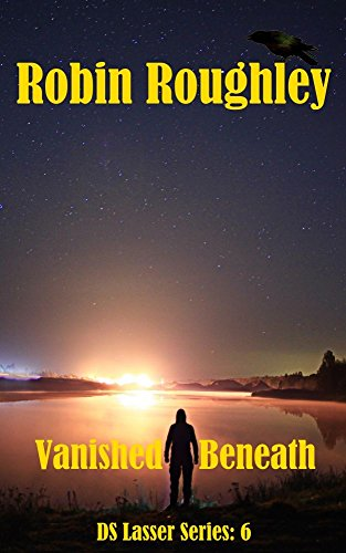 Vanished Beneath: DS Lasser six (The DS Lasser Series Book 6) by [Roughley, Robin]