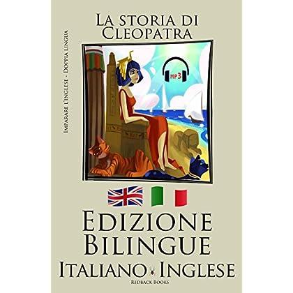 Imparare L'inglese - L'Audiolibro Incluso (Italiano - Inglese) La Storia Di Cleopatra