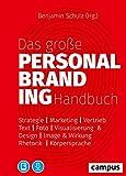 Das große Personal-Branding-Handbuch: Strategie - Marketing - Vertrieb - Text - Foto - Visualisierung & Design - Image & Wirkung - Rhetorik - Körpersprache